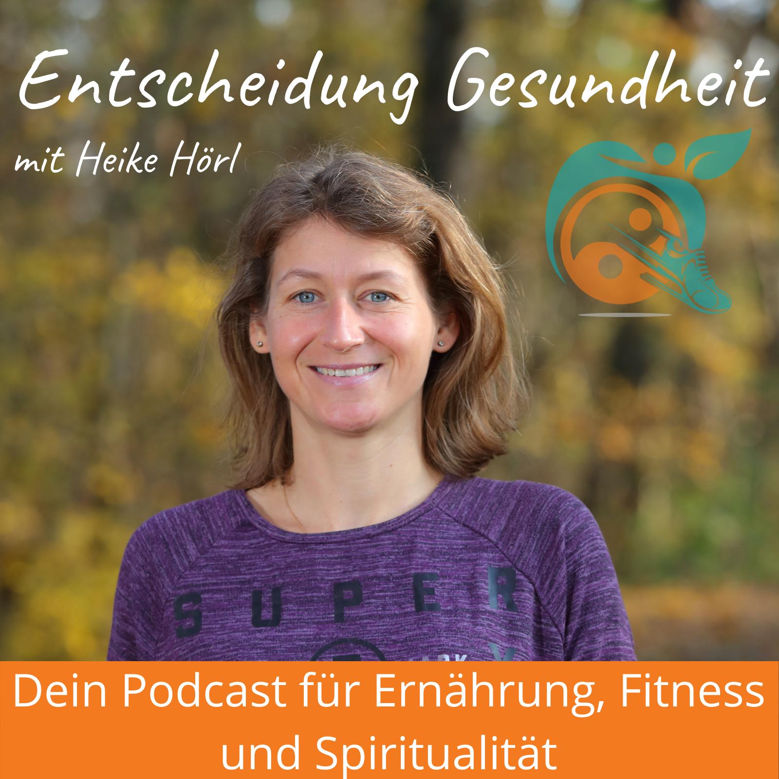 Podcast Heike Hörl Entscheidung Gesundheit